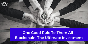 One Good Rule To Them All-  Blockchain, The Ultimate Investment